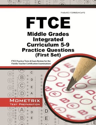FTCE Middle Grades Integrated Curriculum 5-9 Practice Questions: FTCE Practice Tests & Exam Review for the Florida Teacher Certification Examinations  by  Ftce Exam Secrets Test Prep Team