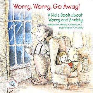 Worry, Worry, Go Away!: A Kids Book about Worry and Anxiety (Elf-help Books for Kids) Christine A. Adams