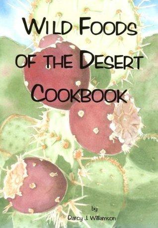 Wild Foods of the Desert Darcy J. Williamson