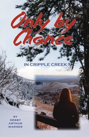Only  by  Chance in Cripple Creek by Debby Arthur Warner