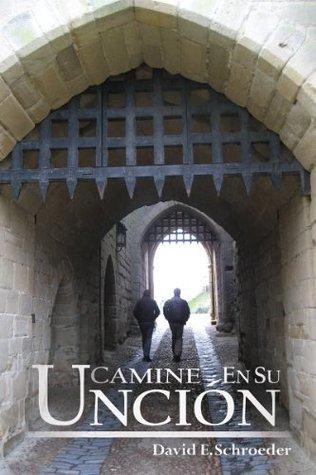 Camine en su Uncion  by  David E. Schroeder Ed.D.