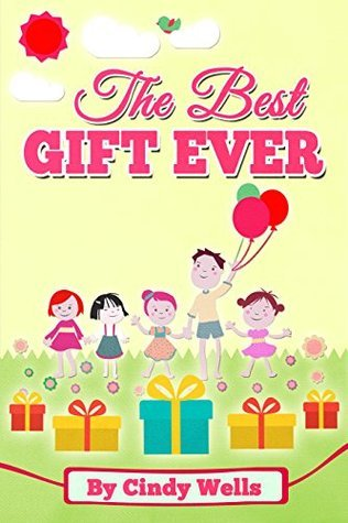 The Best Gift Ever: Young Ted Gets the Best Gift He Could Ever Want  by  Cindy Wells