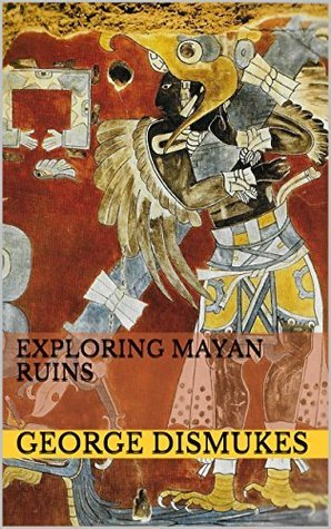Exploring Mayan Ruins  by  George Dismukes