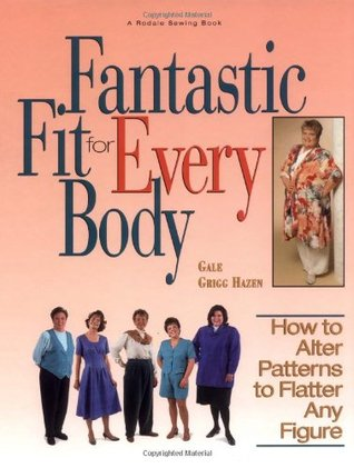 Fantastic Fit For Everybody: How to Alter Patterns to Flatter Your Figure (Rodale Sewing Book)  by  Gale G. Hazen