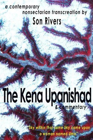 The Kena Upanishad & Commentary (a contemporary nonsectarian transcreation) Son Rivers