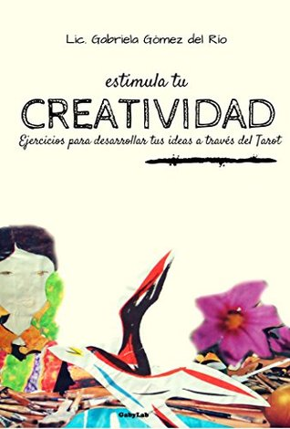 Estimula tu creatividad: Ejercicios para desarrollar tus ideas a través del Tarot  by  Gabriela Gómez del Río