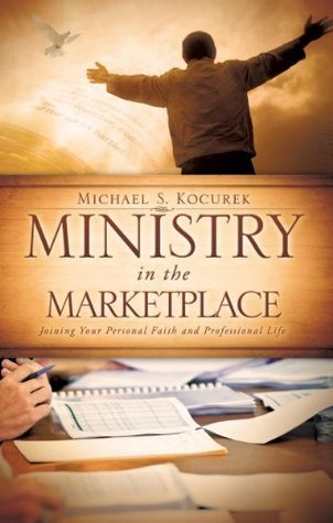 Ministry in the Marketplace  by  Michael S. Kocurek