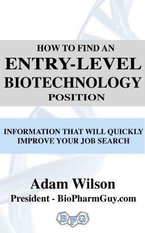 How to Find an Entry-Level Biotechnology Position Adam Wilson