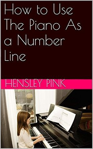 How to Use The Piano As a Number Line  by  Hensley Pink
