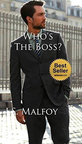 Whos The Boss?  by  J.S. Malfoy