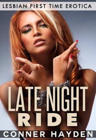 Late Night Ride: Lesbian First Time Erotica  by  Conner Hayden