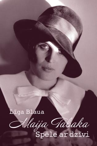 Maija Tabaka. Spēle ar dzīvi  by  Līga Blaua
