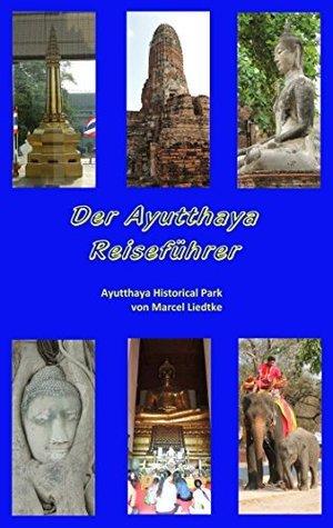 Der Ayutthaya Reiseführer: Ayutthaya Historical Park Marcel Liedtke