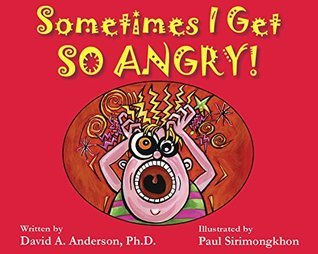 Sometimes I Get So Angry!  by  David Anderson