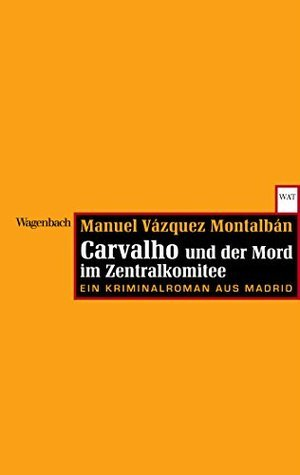 Carvalho und der Mord im Zentralkomitee: Ein Kriminalroman aus Madrid Manuel Vázquez Montalbán