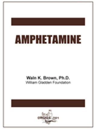 Amphetamine (Drugs 101)  by  Waln K. Brown