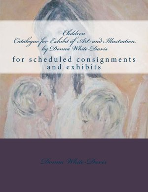 Children Catalogue for Exhibit of Art and Illustration  by  Donna White-Davis: Collections Sample by Donna Marie White-Davis