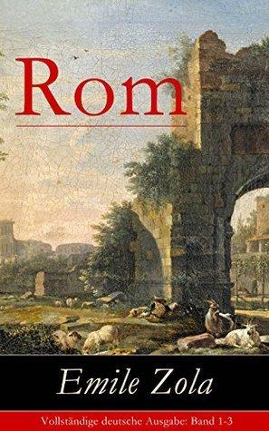 Rom (Vollständige deutsche Ausgabe: Band 1-3) Émile Zola