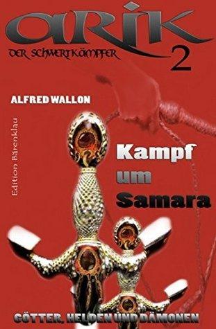 Arik der Schwertkämpfer 2: Kampf um Samara: Cassiopeiapress Fantasy Serie/ Edition Bärenklau  by  Alfred Wallon