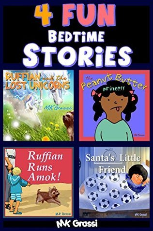 4 FUN BEDTIME STORIES: Illustrated Collection Four Childrens Books Perfect for Bedtime and Dreaming (The Purpley-Pink House Series Book 5) MK Grassi
