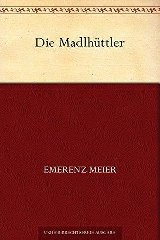 Die Madlhüttler Emerenz Meier
