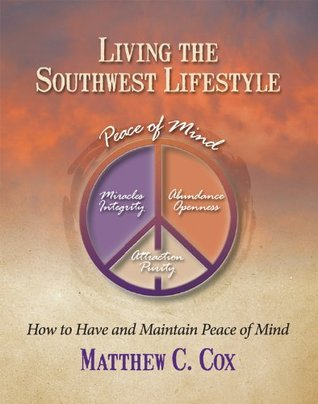 Living the Southwest Lifestyle - How to Have and Maintain Peace of Mind  by  Matthew C. Cox