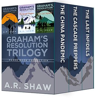Grahams Resolution Trilogy Bundle: Books 1-3 The China Pandemic, The Cascade Preppers & The Last Infidels  by  A.R. Shaw