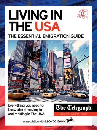 Living in the USA - The Essential Emigration Guide  by  Telegraph Media Group