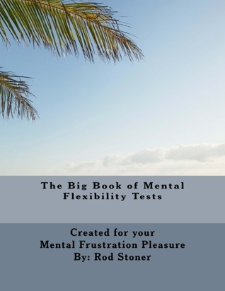 The Big Book of Mental Flexibility Tests  by  Rod P. Stoner