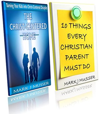The Parenting Pack Mark J Musser