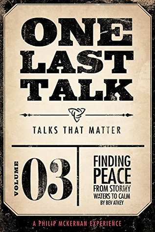 One Last Talk: Finding Peace From Stormy Waters To Calm  by  Bev Atkey