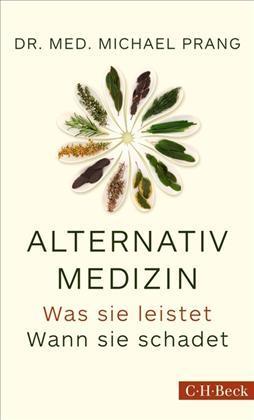 Alternativmedizin. Was sie leistet. Wann sie schadet. Michael Prang