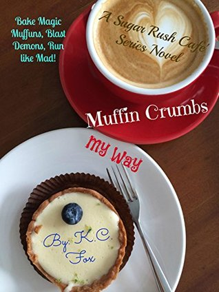 Muffin Crumbs My Way (book 1)  by  K.C. Fox
