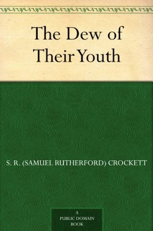 The Dew of Their Youth S. R. (Samuel Rutherford) Crockett