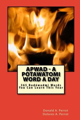APWAD - A Potawatomi Word a Day  by  Donald Perrot