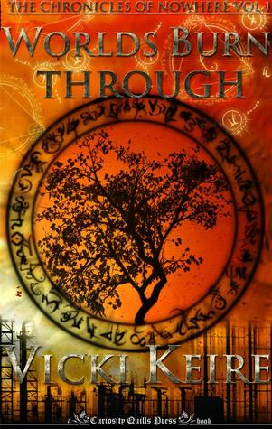 Worlds Burn Through (Chronicles of Nowhere, Vol. 1)  by  Vicki Keire
