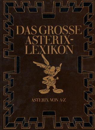 Das große Asterix-Lexikon: Asterix von A-Z  by  Adolf Kabatek