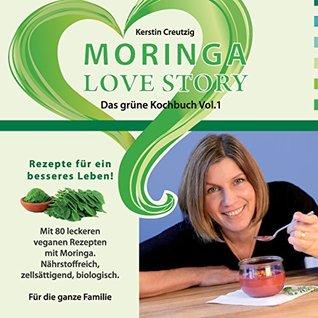 Moringa Love Story: Das Grüne Kochbuch Vol. 1  by  Kerstin Creutzig