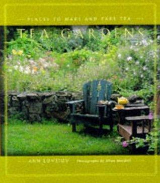 Tea Gardens: Places to Make and Take Tea Ann Lovejoy
