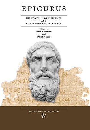 Epicurus: His Continuing Influence and Contemporary Relevance (Philosophy Series Book 1)  by  Dane Gordon