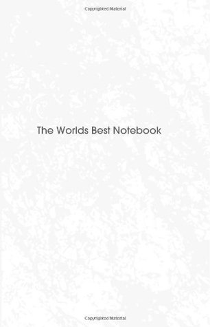 The Worlds Best Notebook: from The Creators Notebook Series  by  Jason J. Dunn