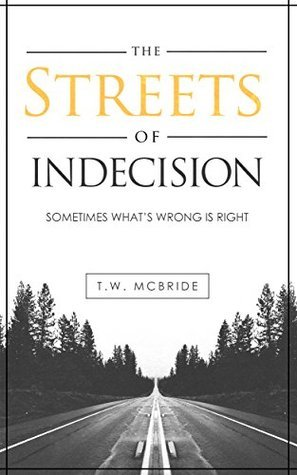The Streets of Indecision: Sometimes Whats Wrong is Right (Travel Fiction - Romantic Novels - Adventure - College Romance - Summer Fling) T. W. Mcbride