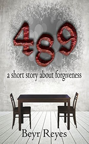 489: a short story about forgiveness Beyr Reyes