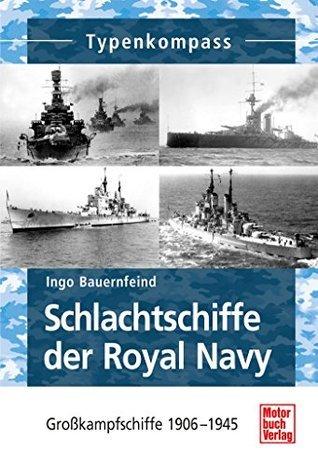 Schlachtschiffe der Royal Navy: Großkampfschiffe 1906-1945  by  Ingo Bauernfeind
