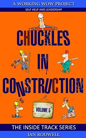 Chuckles in Construction Volume 5 Ian Rodwell