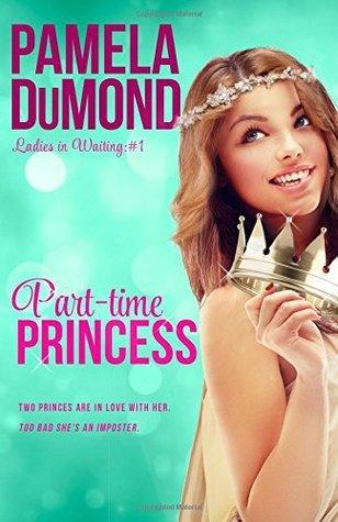 Part-Time Princess: Ladies-In-Waiting, #1 Pamela DuMond