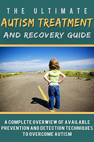 The Ultimate Autism Treatment and Recovery Guide: A complete overview of available prevention and detection techniques to overcome autism  by  Patrick Redding