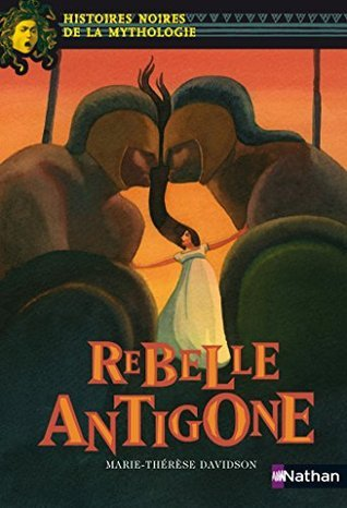 Rebelle Antigone (Histoires noires de la Mythologie)  by  Marie-Thérèse Davidson