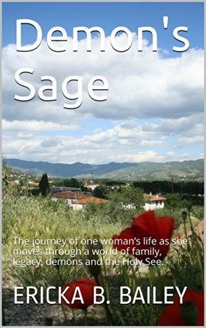 Demons Sage: The journey of one womans life as she moves through a world of family, legacy, demons and the Holy See.  by  Ericka B. Bailey