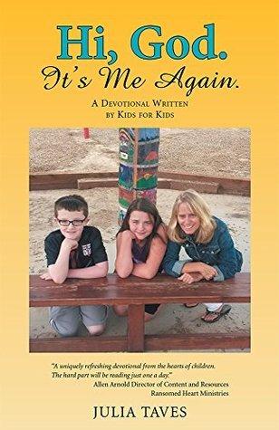 Hi, God. Its Me Again.: A Devotional Written Kids for Kids by Julia Taves